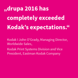 "Quote: ""drupa 2016 has completely exceeded Kodak's expectations."""
